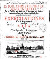 D. JOH. CHRISTOPHORI WAGENSEILII, Juris Publici ac Can. ut [et] Linguarum Orientalium in Academia Altdorfina Professoris quondam celeberrimi EXERCITATIONES Varii Argumenti