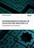 Unternehmenssteuerung im Zeitalter von Industrie 4 0  Anforderungen an das Controlling PDF