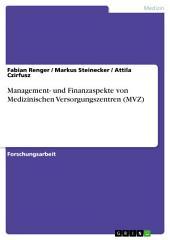 Management- und Finanzaspekte von Medizinischen Versorgungszentren (MVZ)