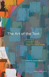 The Art of the Text: Visuality in Nineteenth and Twentieth-Century Literary and Other Media