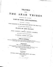 Travels Among the Arab Tribes Inhabiting the Countries East of Syria and Palestine: Including a Journey from Nazareth, to the Mountains Beyond the Dead Sea, and from Thence Through the Plains of the Hauran to Bozra, Damascus, Tripoly, Lebanon, Baalbeck, and by the Valley of the Orontes to Seleucia, Antioch, and Aleppo : with an Appendix ...