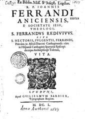 R. P. Joannis Ferrandi,... S. Ferrandus redivivus, sive S. Hectoris Fulgentii Ferrandi,... archiepiscopi Toletani vita