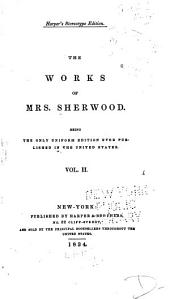 The Works of Mrs. Sherwood: Being the Only Uniform Edition Ever Published in the United States ...