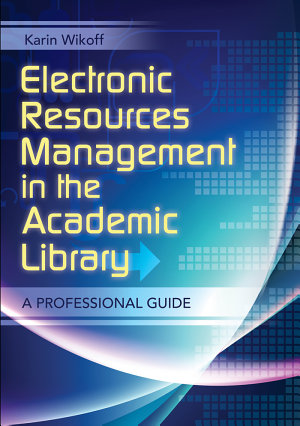 Electronic Resources Management in the Academic Library  A Professional Guide PDF