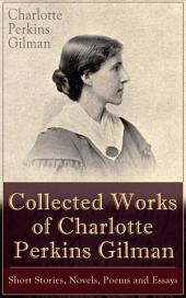 Collected Works of Charlotte Perkins Gilman: Short Stories, Novels, Poems and Essays: The Yellow Wallpaper, What Diantha Did, Women and Economics, The Crux, Moving the Mountain, Herland and other works from the prominent American feminist, sociologist and novelist