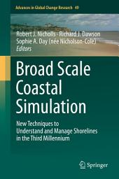 Broad Scale Coastal Simulation: New Techniques to Understand and Manage Shorelines in the Third Millennium