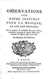 Observations sur notre instinct pour la musique: et sur son principe; où les moyens de reconnoître l'un par l'autre, conduisent à pouvoir se rendre raison avec certitude des différens effets de cet art