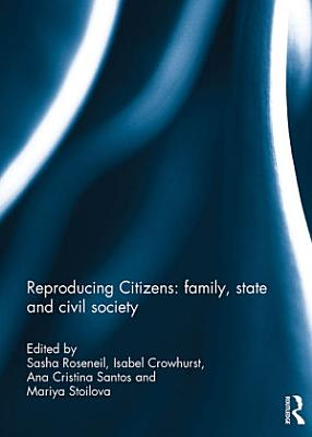 Reproducing Citizens  family  state and civil society PDF