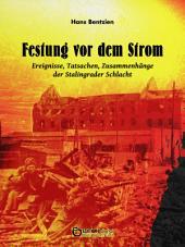 Festung vor dem Strom: Ereignisse, Tatsachen, Zusammenhänge der Stalingrader Schlacht