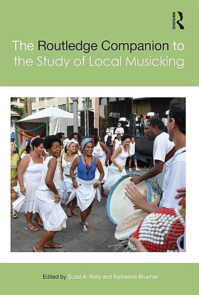 Download The Routledge Companion to the Study of Local Musicking Book