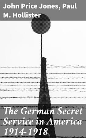 The German Secret Service in America 1914 1918 PDF