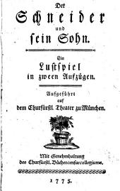 Der Schneider und sein Sohn: Ein Lustpiel in zween Aufzügen. Aufgeführt auf dem Churfurstl. Theater zu München