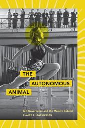 The Autonomous Animal: Self-Governance and the Modern Subject