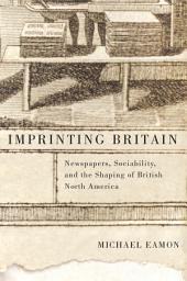 Imprinting Britain: Newspapers, Sociability, and the Shaping of British North America