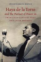 Haya de la Torre and the Pursuit of Power in Twentieth Century Peru and Latin America PDF