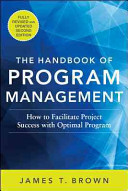 The Handbook of Program Management  How to Facilitate Project Success with Optimal Program Management  Second Edition