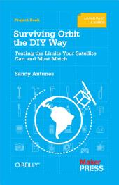 Surviving Orbit the DIY Way: Testing the Limits Your Satellite Can and Must Match