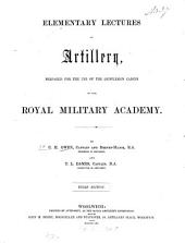 Elementary Lectures on artillery: Prepared for the use of the gentlemen cadets of the Royal Military Academy. By C. H. Owen and T[homas] L[ongworth] Dames