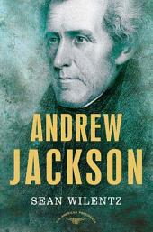 Andrew Jackson: The American Presidents Series: The 7th President, 1829-1837