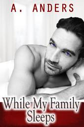 While My Family Sleeps (An MMF Bisexual Menage) (Free)