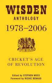 Wisden Anthology 1978-2006: Cricket's Age of Revolution