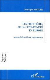 LES FRONTIÈRES DE LA CITOYENNETÉ EN EUROPE: Nationalité, résidence, appartenance