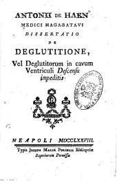 Antonii de Haen ... Dissertatio de deglutitione, vel deglutitiorum in cavum ventriculi descensu impeditis