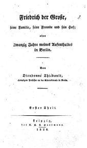 Friedrich der Grosse: seine Familie, seine Freunde und sein Hof; oder Zwanzig Jahre meines Aufenthaltes in Berlin. 2 Th
