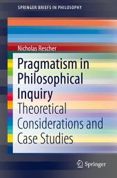 Pragmatism in Philosophical Inquiry: Theoretical Considerations and Case Studies