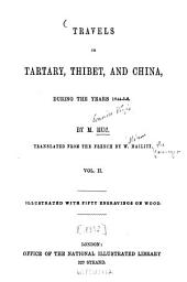 Travels in Tartary, Thibet, and China during the years 1844 - 5 - 6: Transl. from the French by W[illiam] Hazlitt [the Younger], Volume 2