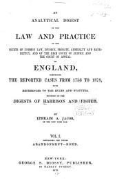 An Analytical Digest of the Law and Practice of the Courts of Common Law, Divorce, Probate, Admiralty and Bankruptcy, and of the High Court of Justice and the Court of Appeal of England: Comprising the Reported Cases from 1756 to 1878, with References to the Rules and Statutes, Founded on the Digests of Harrison and Fisher, Volume 1