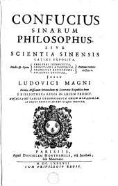 Confucius Sinarum philosophus, sive Scientia sinensis latine exposita