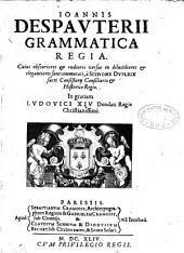 Johannis Despauterii. Grammatica regia, cujus obscuriores et rudiores versus in dilucidiores et elegantiores sunt commutati a Scipione Dupleix...