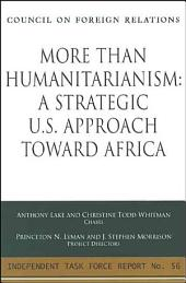 More Than Humanitarianism: A Strategic U.S. Approach Toward Africa : Report of an Independent Task Force