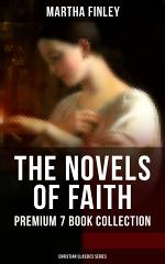 THE NOVELS OF FAITH – Premium 7 Book Collection (Christian Classics Series)