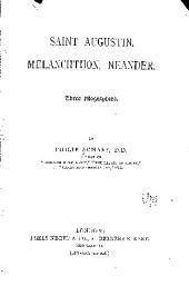 Saint Augustin, Melanchthon, Neander: Three Biographies