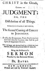 Christ in the Clouds, coming to Judgement; or, the Dissolution of all things ... Being the substance of a sermon preached by that reverend divine, Dr. Bates