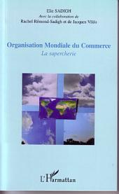 Organisation Mondiale du Commerce: La supercherie