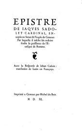Epistre de Jacques Sadolet Cardinal envoyée au Sénat et Peuple de Genève... avec la Response de Jehan Calvin translatées de latin en Français