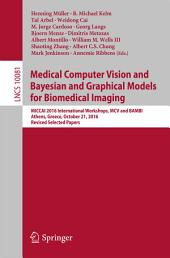 Medical Computer Vision and Bayesian and Graphical Models for Biomedical Imaging: MICCAI 2016 International Workshops, MCV and BAMBI, Athens, Greece, October 21, 2016, Revised Selected Papers