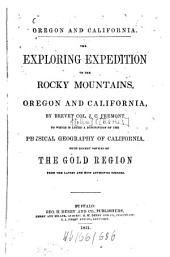 Oregon and California: The Exploring Expedition to the Rocky Mountains, Oregon and California. To which is Added a Description of the Physical Geography of California. With Recent Notices of the Gold Region from the Latest and Most Authentic Sources