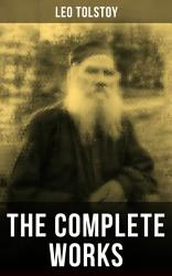 The Complete Works Of Leo Tolstoy Book PDF
