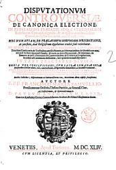 Disputationum controuersiae de canonica electione: in regularibus praelatis, atque cathedralium ecclesiarum canonicis eligendis, & in quibus omnibus de iure canonico electio interuenit, exacte tractantur ... In tres tractatus diuisae ... Auctore R.P.F. Francisco Maria Samuellio Praedicatorum Ordinis, ..