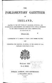 The Parliamentary Gazetteer of Ireland: Adapted to the New Poor-law, Franchise, Municipal and Ecclesiastical Arrangements, and Compiled with a Special Reference to the Lines of Railroad and Canal Communication, as Existing in 1814-45, Volume 3