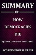 Summary Of How Democracies Die By Steven Levitsky and Daniel Ziblatt