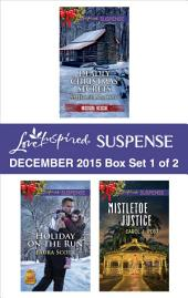 Love Inspired Suspense December 2015 - Box Set 1 of 2: Deadly Christmas Secrets\Holiday on the Run\Mistletoe Justice