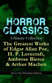 HORROR CLASSICS Ultimate Collection: The Greatest Works of Edgar Allan Poe, H. P. Lovecraft, Ambrose Bierce & Arthur Machen - All in One Premium Edition: Occult & Supernatural Tales: The Masque of the Red Death, The Call of Cthulhu, At The Mountains Of Madness, The Devil's Dictionary, The Murders in the Rue Morgue, The Red Handäó_