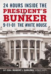 24 Hours Inside the President's Bunker: 9-11-01: the White House