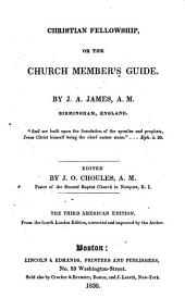 Christian Fellowship, Or The Church Members Guide. By J.A. James, ... Edited by J.O. Choules, ..