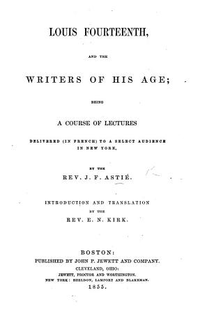 Louis Fourteenth and the Writers of his Age  being a course of lectures     Introduction and translation by     E  N  Kirk PDF